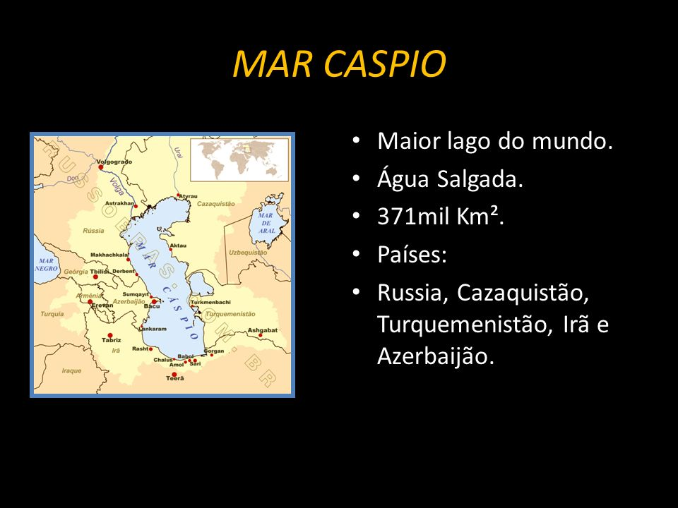 MAR CASPIO Maior lago do mundo. Água Salgada. 371mil Km². Países: