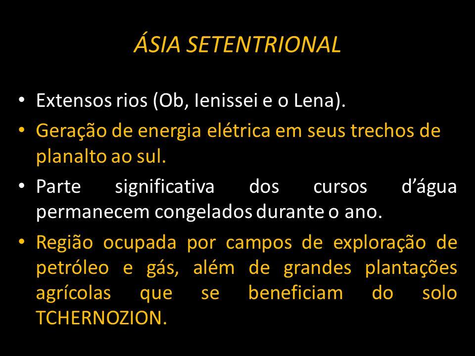 ÁSIA SETENTRIONAL Extensos rios (Ob, Ienissei e o Lena).