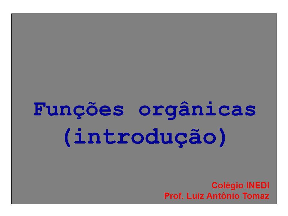 Funções orgânicas (introdução) Colégio INEDI Prof. Luiz Antônio Tomaz
