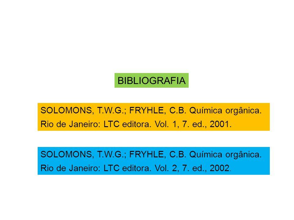 BIBLIOGRAFIA SOLOMONS, T.W.G.; FRYHLE, C.B. Química orgânica.