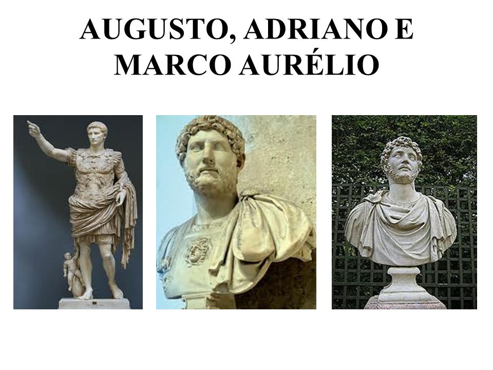 AUGUSTO, ADRIANO E MARCO AURÉLIO