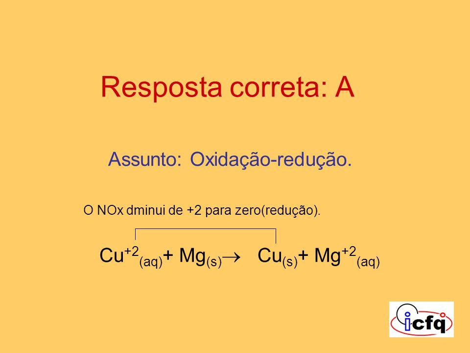 Resposta correta: A Assunto: Oxidação-redução