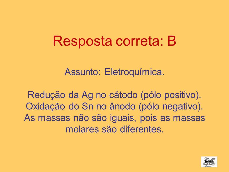 Resposta correta: B Assunto: Eletroquímica