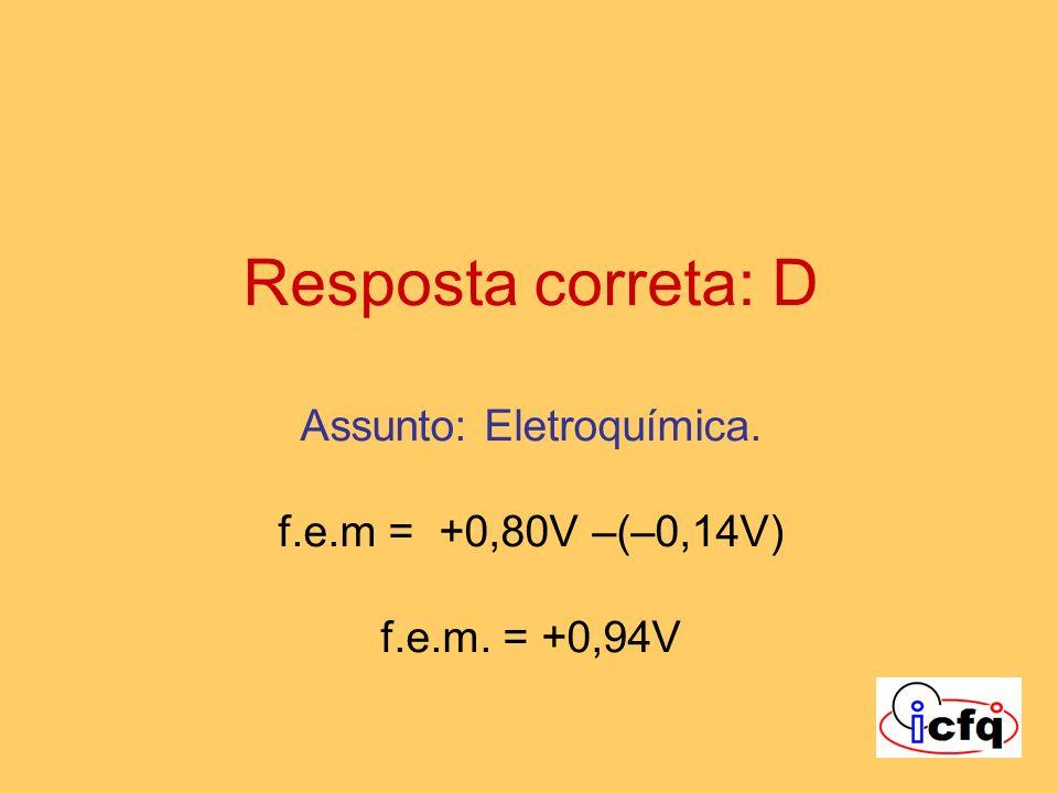 Resposta correta: D Assunto: Eletroquímica. f. e