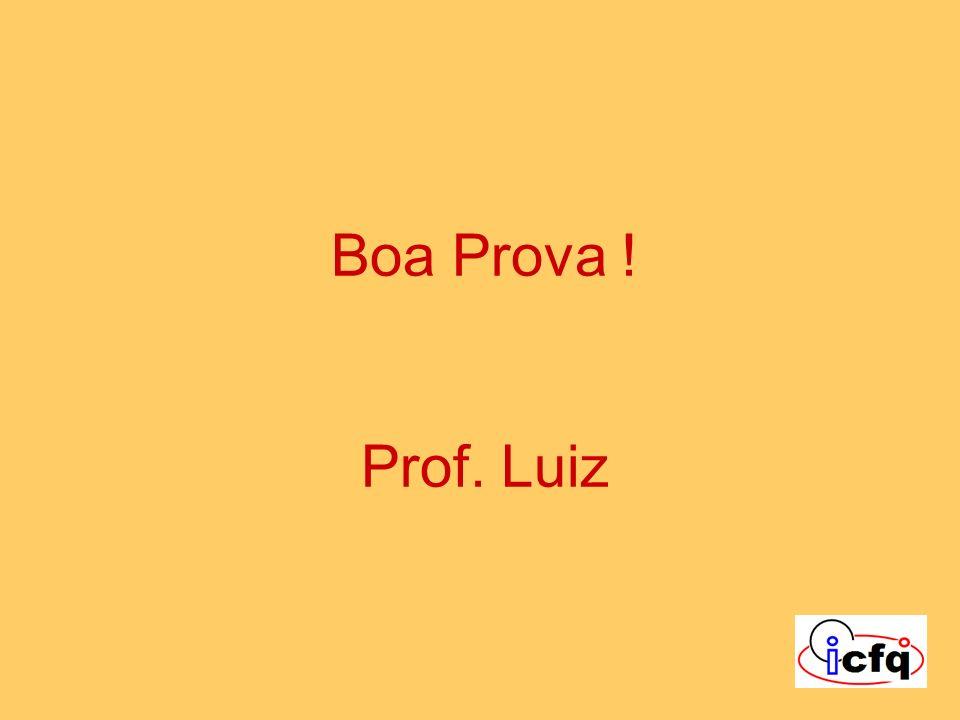 Boa Prova ! Prof. Luiz