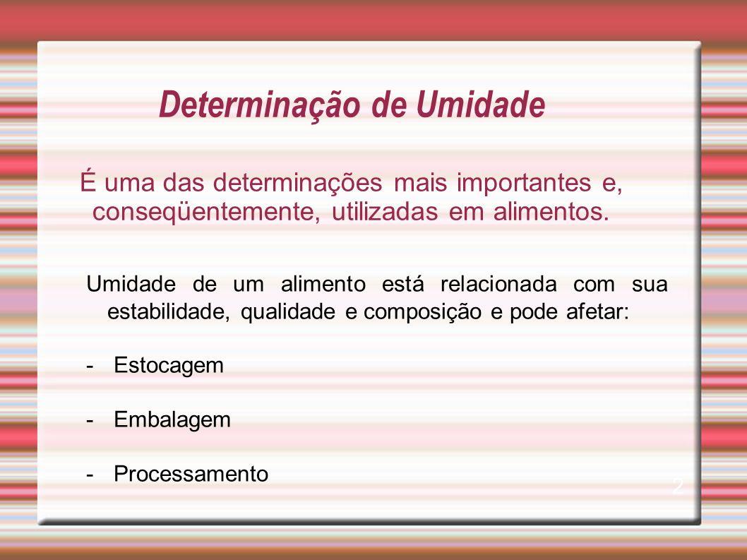 Determinação de Umidade É uma das determinações mais importantes e, conseqüentemente, utilizadas em alimentos.