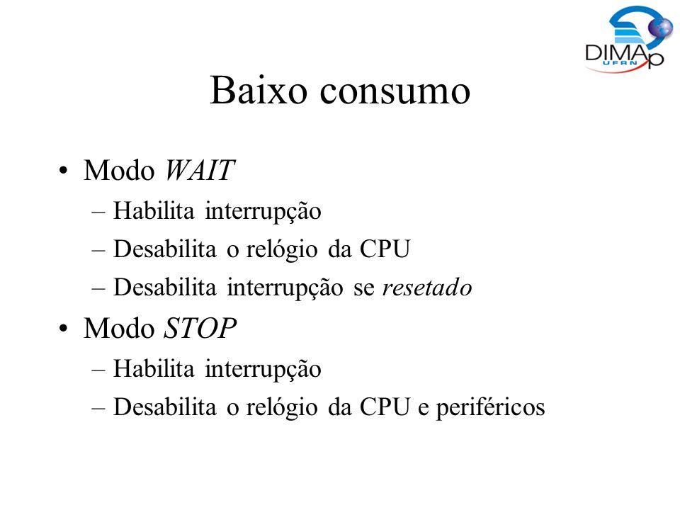 Baixo consumo Modo WAIT Modo STOP Habilita interrupção
