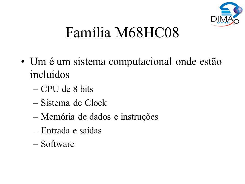 Família M68HC08 Um é um sistema computacional onde estão incluídos
