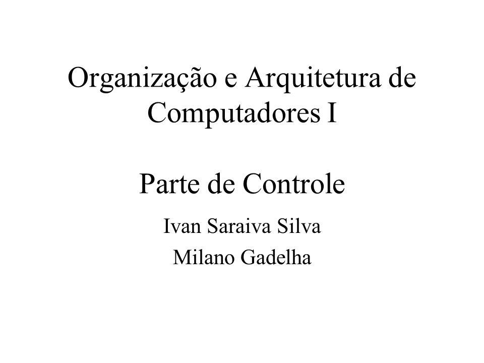 Organização e Arquitetura de Computadores I Parte de Controle