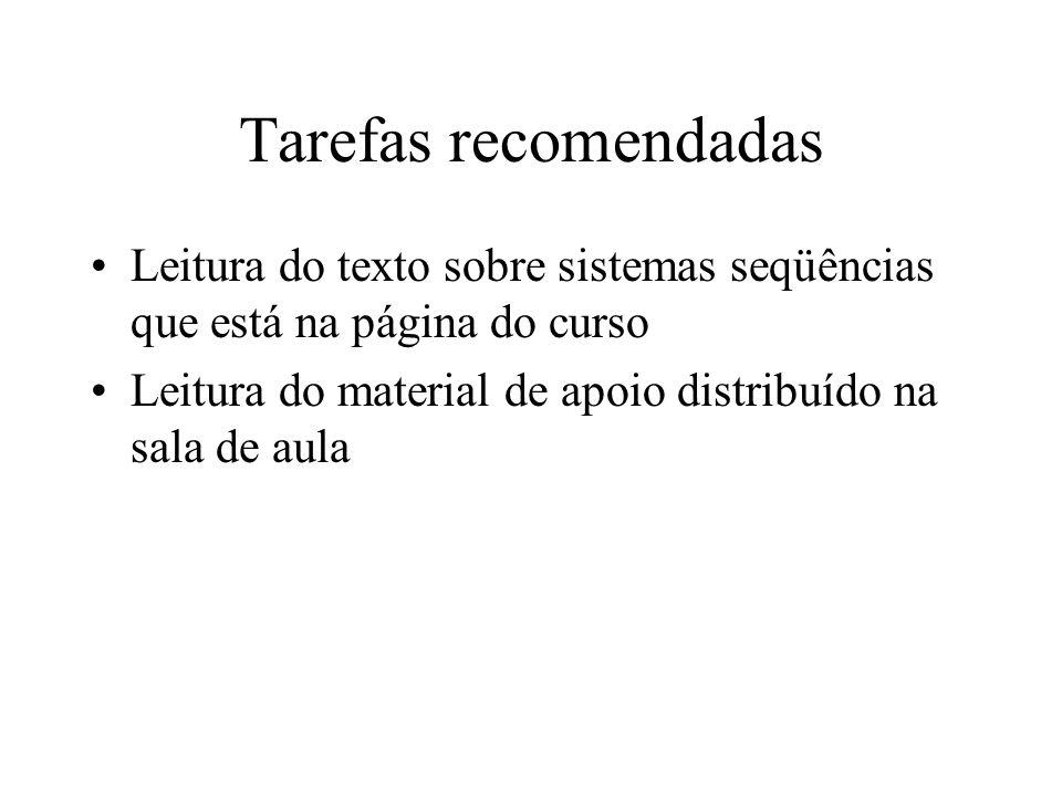 Tarefas recomendadas Leitura do texto sobre sistemas seqüências que está na página do curso.
