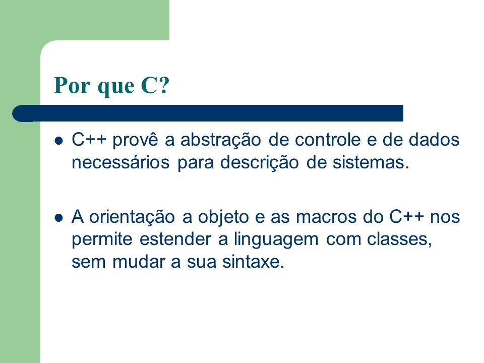 Por que C C++ provê a abstração de controle e de dados necessários para descrição de sistemas.