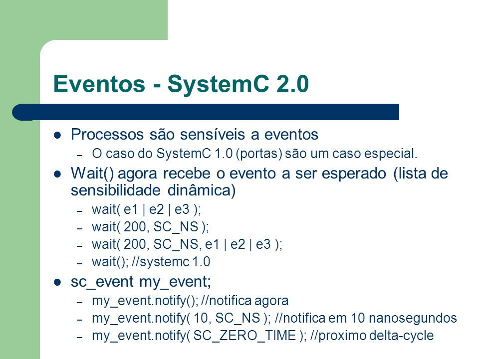 Eventos - SystemC 2.0 Processos são sensíveis a eventos