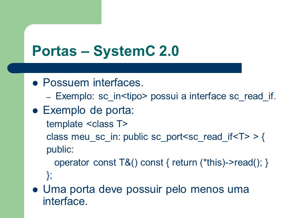 Portas – SystemC 2.0 Possuem interfaces. Exemplo de porta: