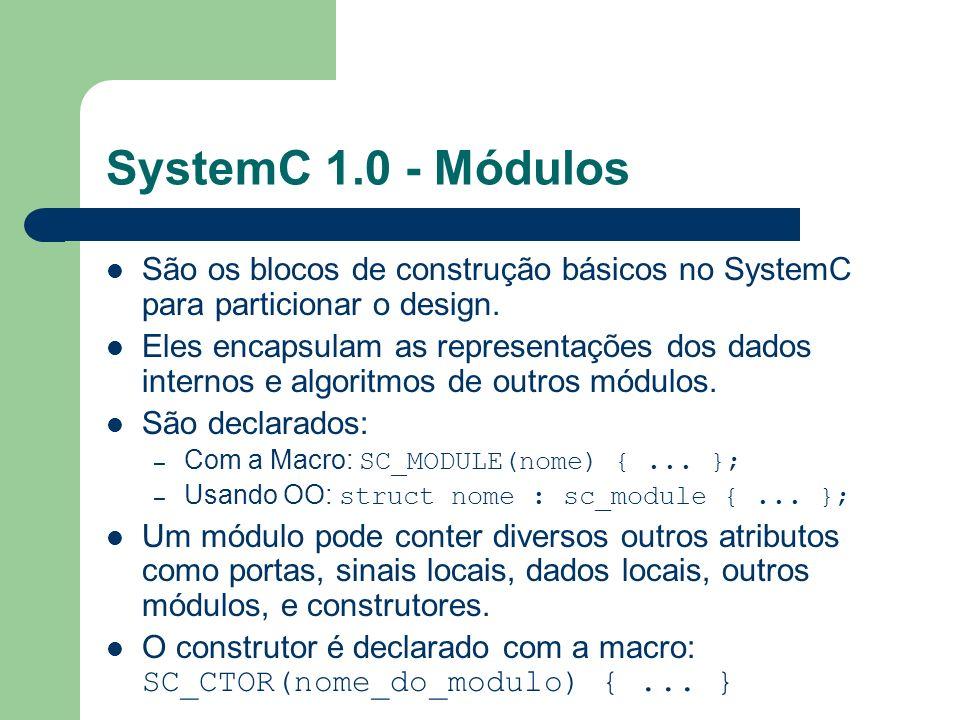 SystemC 1.0 - Módulos São os blocos de construção básicos no SystemC para particionar o design.
