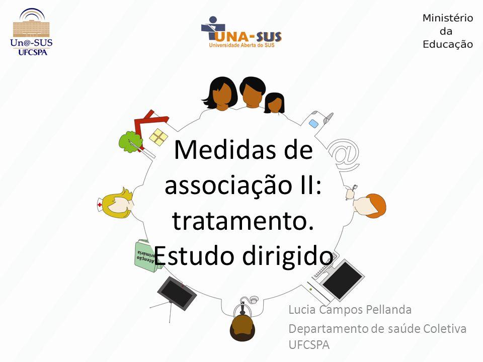 Medidas de associação II: tratamento. Estudo dirigido