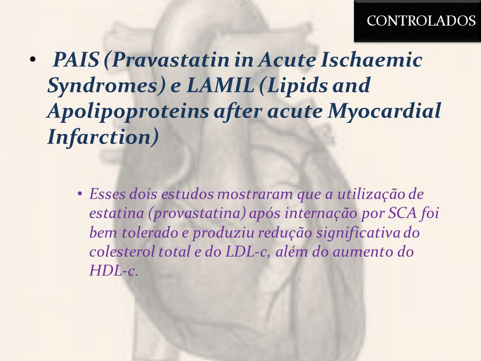 CONTROLADOS PAIS (Pravastatin in Acute Ischaemic Syndromes) e LAMIL (Lipids and Apolipoproteins after acute Myocardial Infarction)