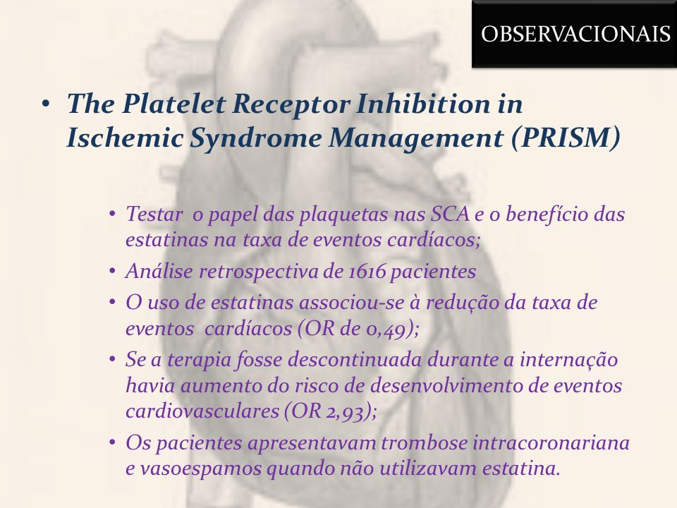 OBSERVACIONAIS The Platelet Receptor Inhibition in Ischemic Syndrome Management (PRISM)