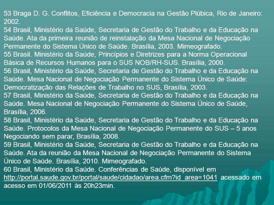 53 Braga D. G. Conflitos, Eficiência e Democracia na Gestão Plúbica, Rio de Janeiro: 2002.