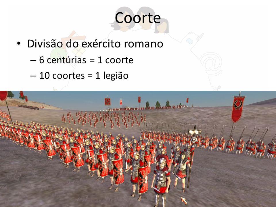 Coorte Divisão do exército romano 6 centúrias = 1 coorte