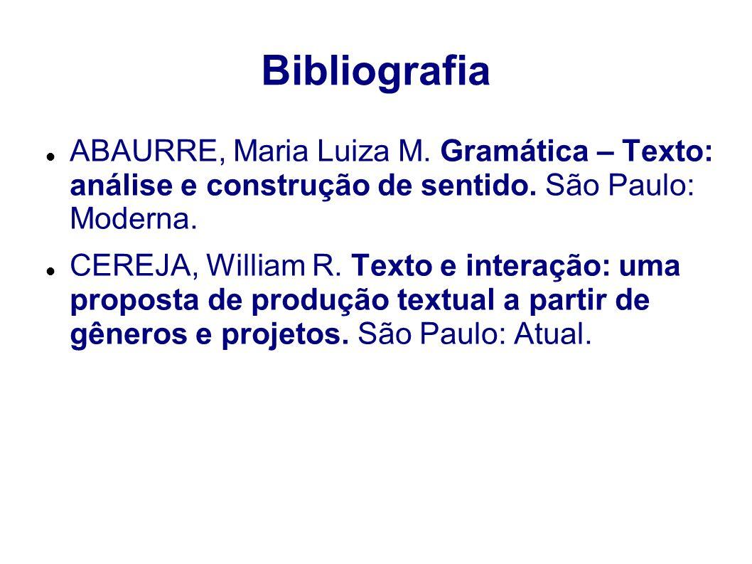 Bibliografia ABAURRE, Maria Luiza M. Gramática – Texto: análise e construção de sentido. São Paulo: Moderna.
