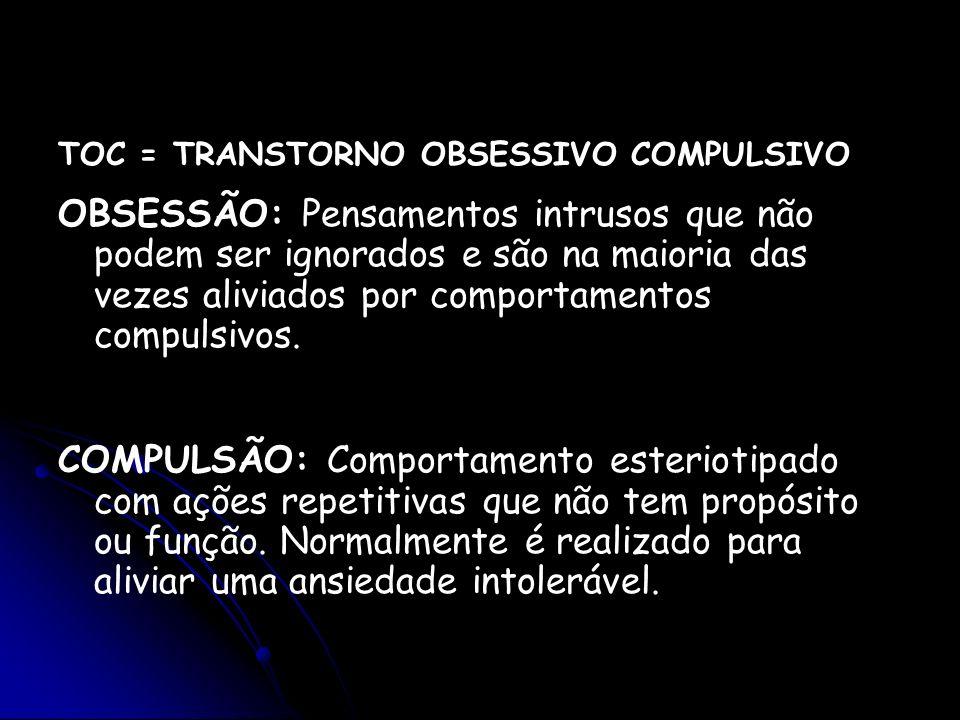 TOC = TRANSTORNO OBSESSIVO COMPULSIVO