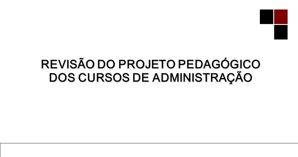 REVISÃO DO PROJETO PEDAGÓGICO DOS CURSOS DE ADMINISTRAÇÃO