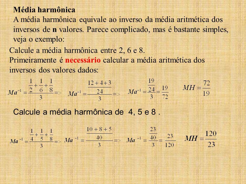 Média harmônica A média harmônica equivale ao inverso da média aritmética dos