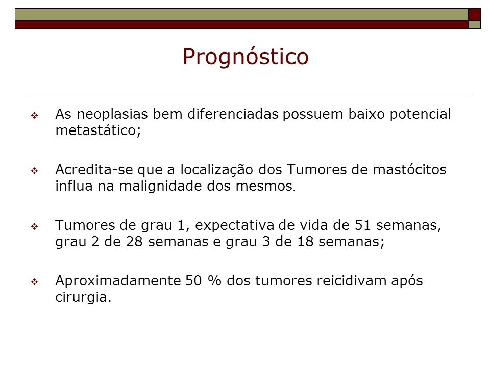 Prognóstico As neoplasias bem diferenciadas possuem baixo potencial metastático;