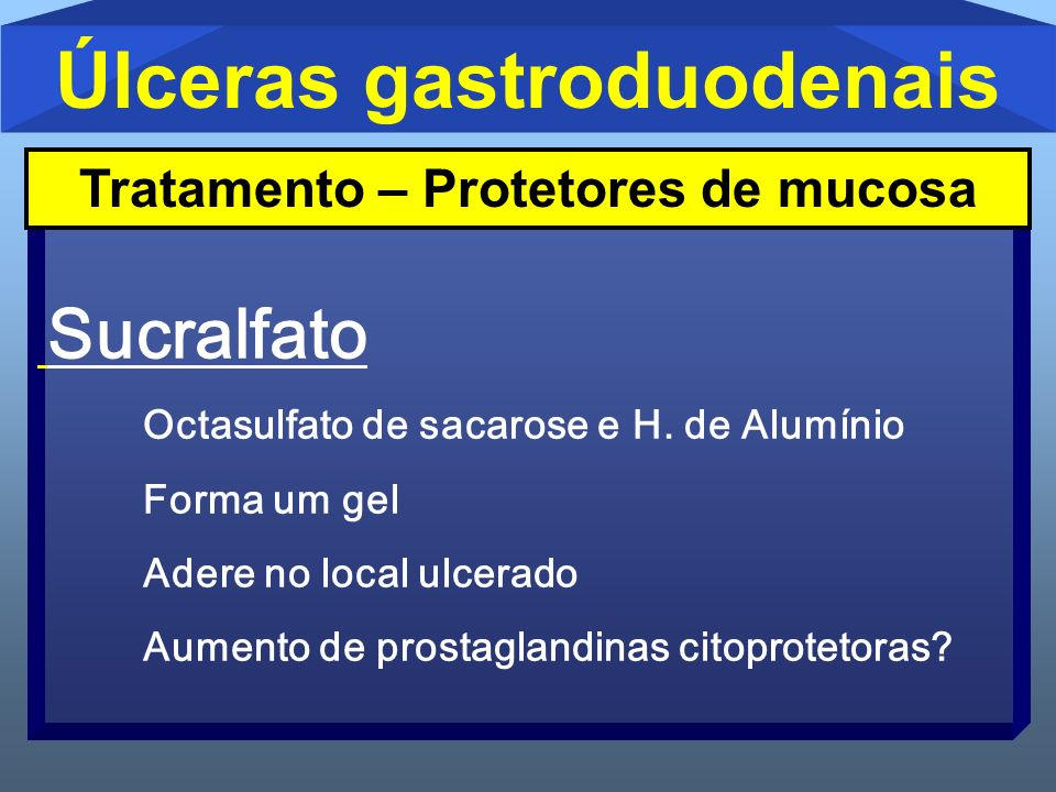 Úlceras gastroduodenais Tratamento – Protetores de mucosa