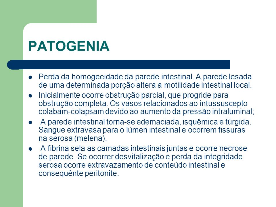 PATOGENIA Perda da homogeeidade da parede intestinal. A parede lesada de uma determinada porção altera a motilidade intestinal local.