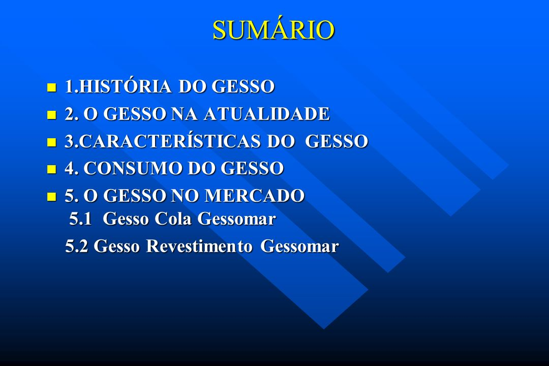 SUMÁRIO 1.HISTÓRIA DO GESSO 2. O GESSO NA ATUALIDADE