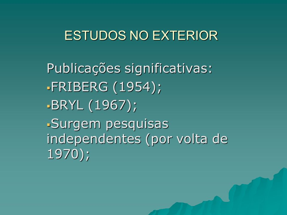 ESTUDOS NO EXTERIOR Publicações significativas: FRIBERG (1954); BRYL (1967); Surgem pesquisas independentes (por volta de 1970);