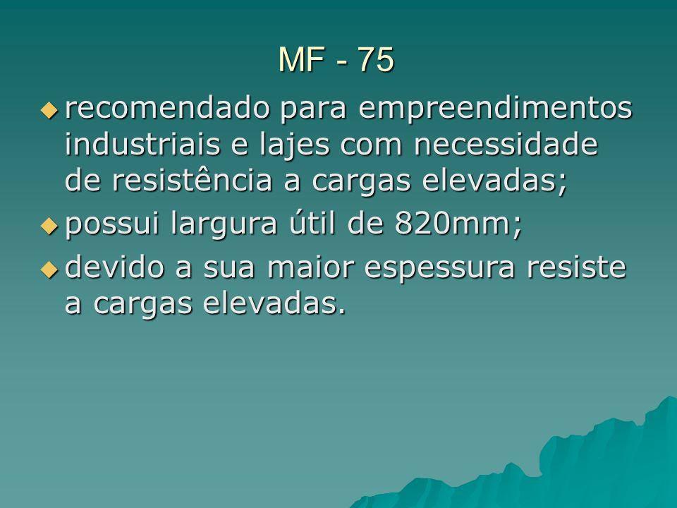 MF - 75 recomendado para empreendimentos industriais e lajes com necessidade de resistência a cargas elevadas;