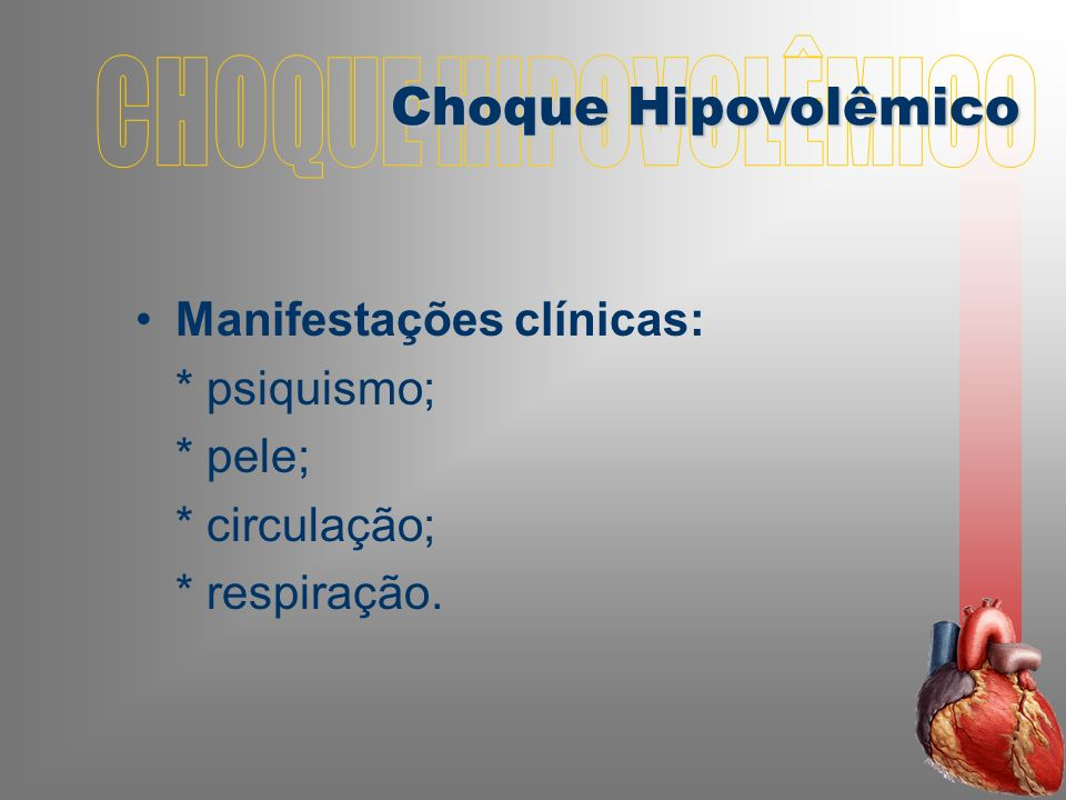 CHOQUE HIPOVOLÊMICO Choque Hipovolêmico Manifestações clínicas: