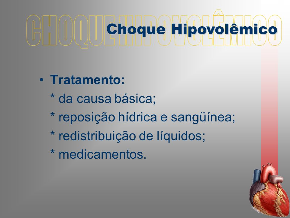 CHOQUE HIPOVOLÊMICO Choque Hipovolêmico Tratamento: * da causa básica;