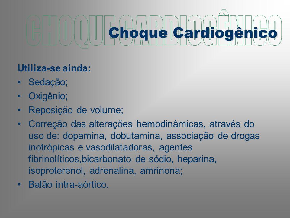CHOQUE CARDIOGÊNICO Choque Cardiogênico Utiliza-se ainda: Sedação;