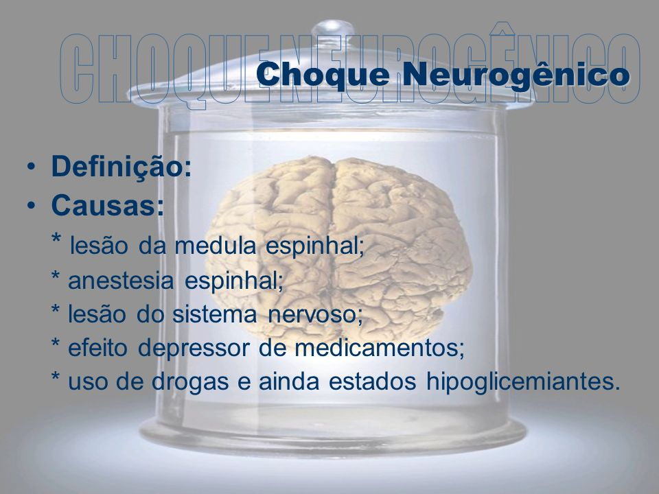 CHOQUE NEUROGÊNICO Choque Neurogênico Definição: Causas: