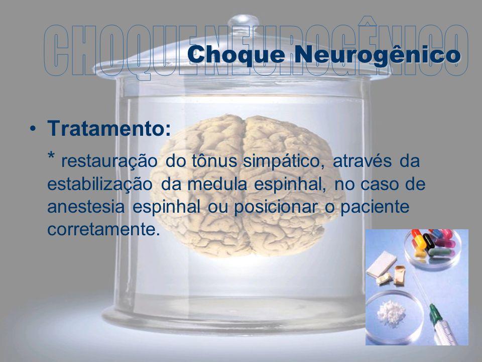CHOQUE NEUROGÊNICO Choque Neurogênico Tratamento: