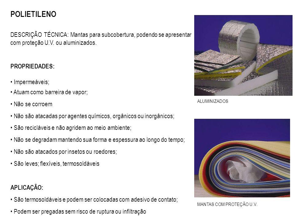 POLIETILENO DESCRIÇÃO TÉCNICA: Mantas para subcobertura, podendo se apresentar com proteção U.V. ou aluminizados.