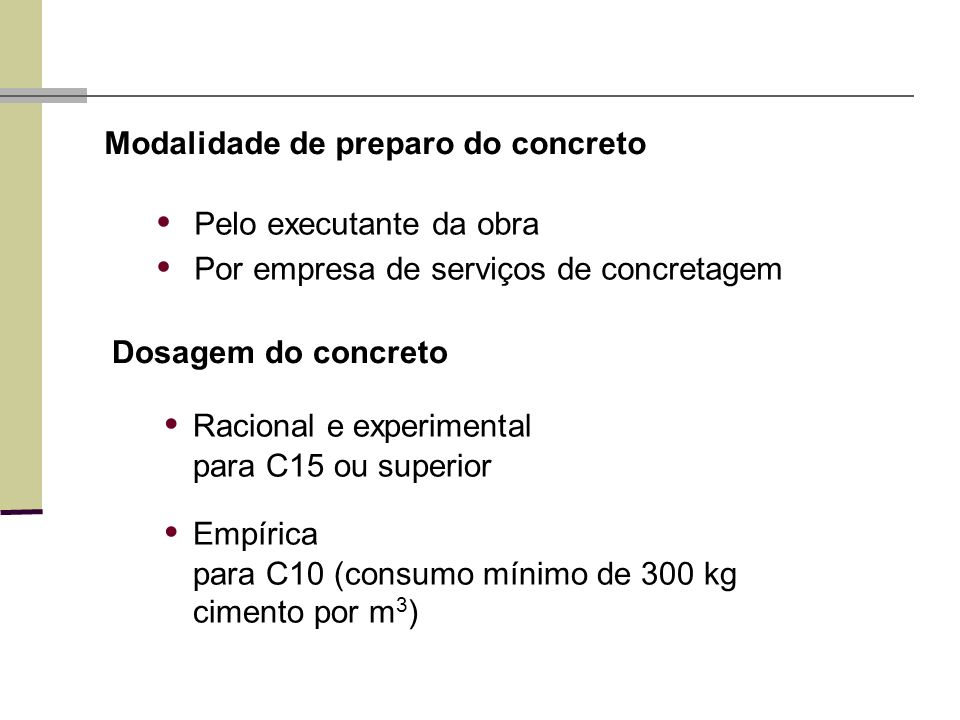 • Pelo executante da obra • Por empresa de serviços de concretagem