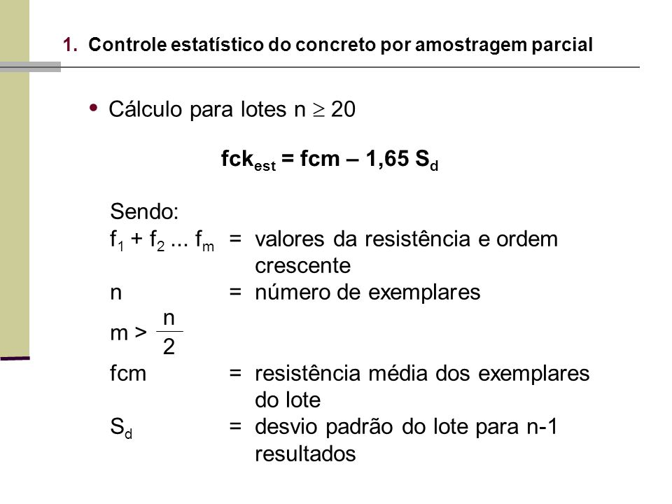 • Cálculo para lotes n  20 fckest = fcm – 1,65 Sd Sendo: