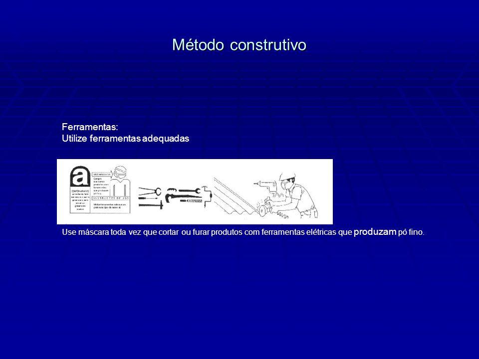 Método construtivo Ferramentas: Utilize ferramentas adequadas