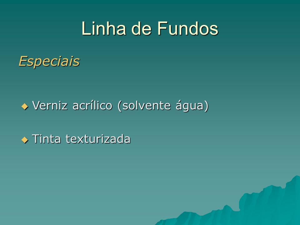 Linha de Fundos Especiais Verniz acrílico (solvente água)
