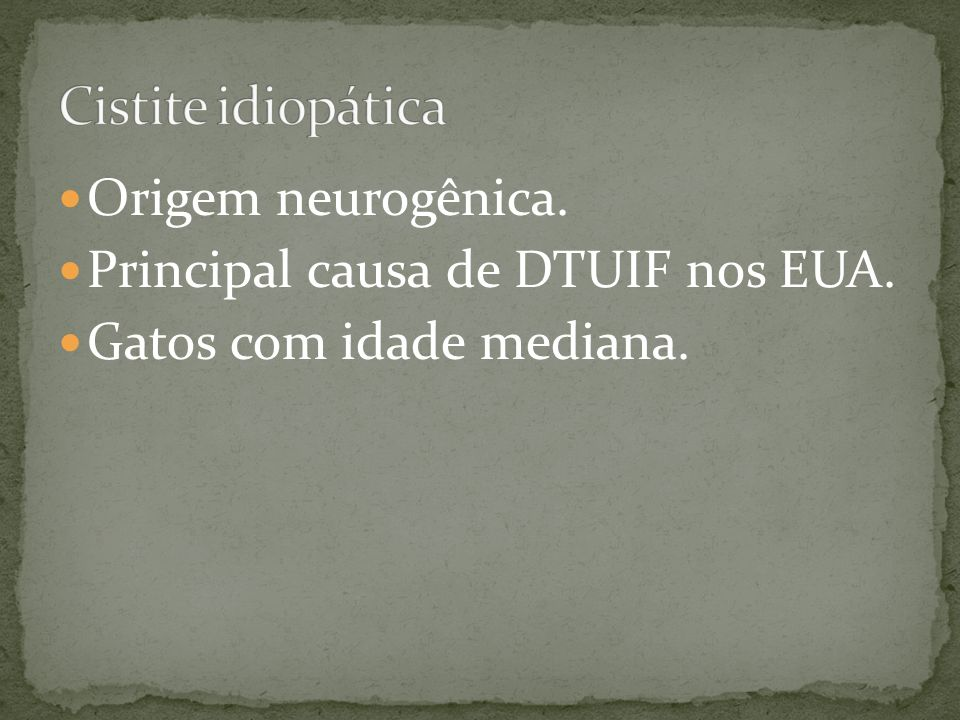 Cistite idiopática Origem neurogênica.