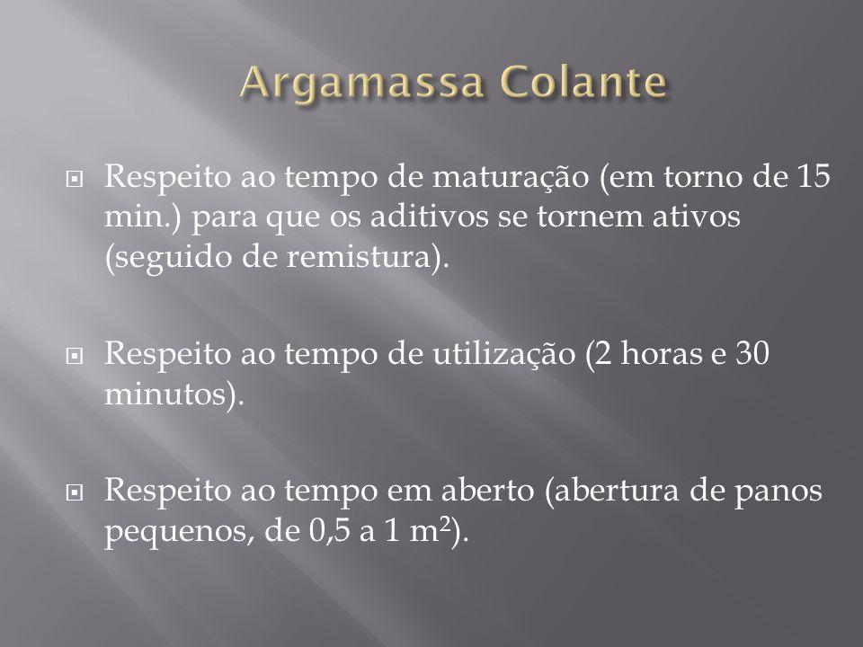 Argamassa ColanteRespeito ao tempo de maturação (em torno de 15 min.) para que os aditivos se tornem ativos (seguido de remistura).