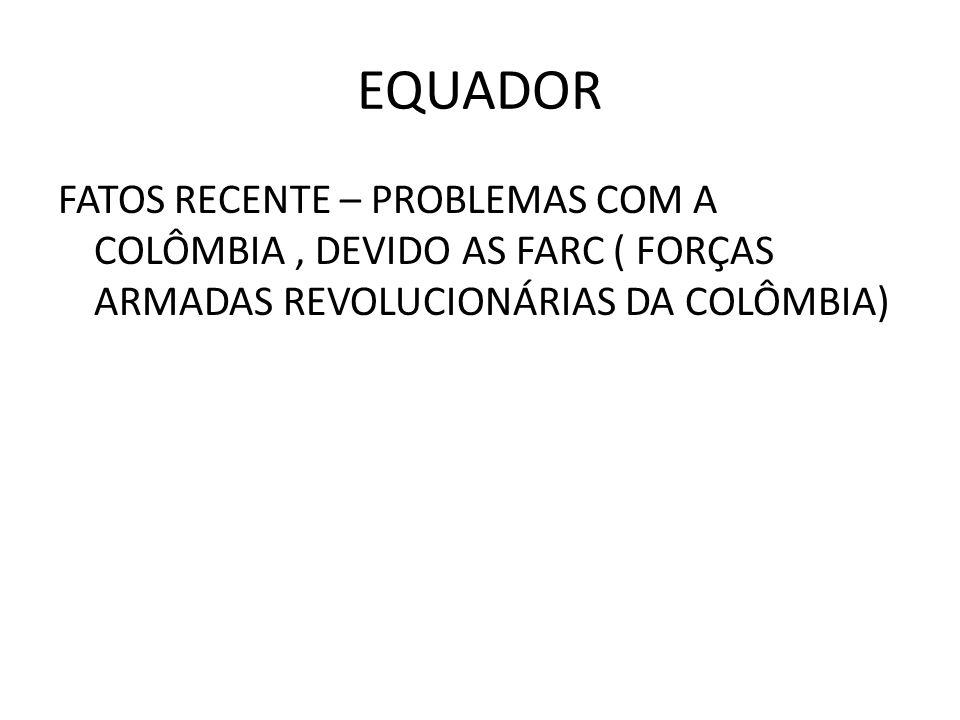 EQUADOR FATOS RECENTE – PROBLEMAS COM A COLÔMBIA , DEVIDO AS FARC ( FORÇAS ARMADAS REVOLUCIONÁRIAS DA COLÔMBIA)