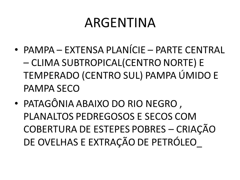 ARGENTINA PAMPA – EXTENSA PLANÍCIE – PARTE CENTRAL – CLIMA SUBTROPICAL(CENTRO NORTE) E TEMPERADO (CENTRO SUL) PAMPA ÚMIDO E PAMPA SECO.
