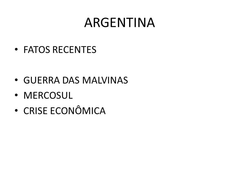 ARGENTINA FATOS RECENTES GUERRA DAS MALVINAS MERCOSUL CRISE ECONÔMICA