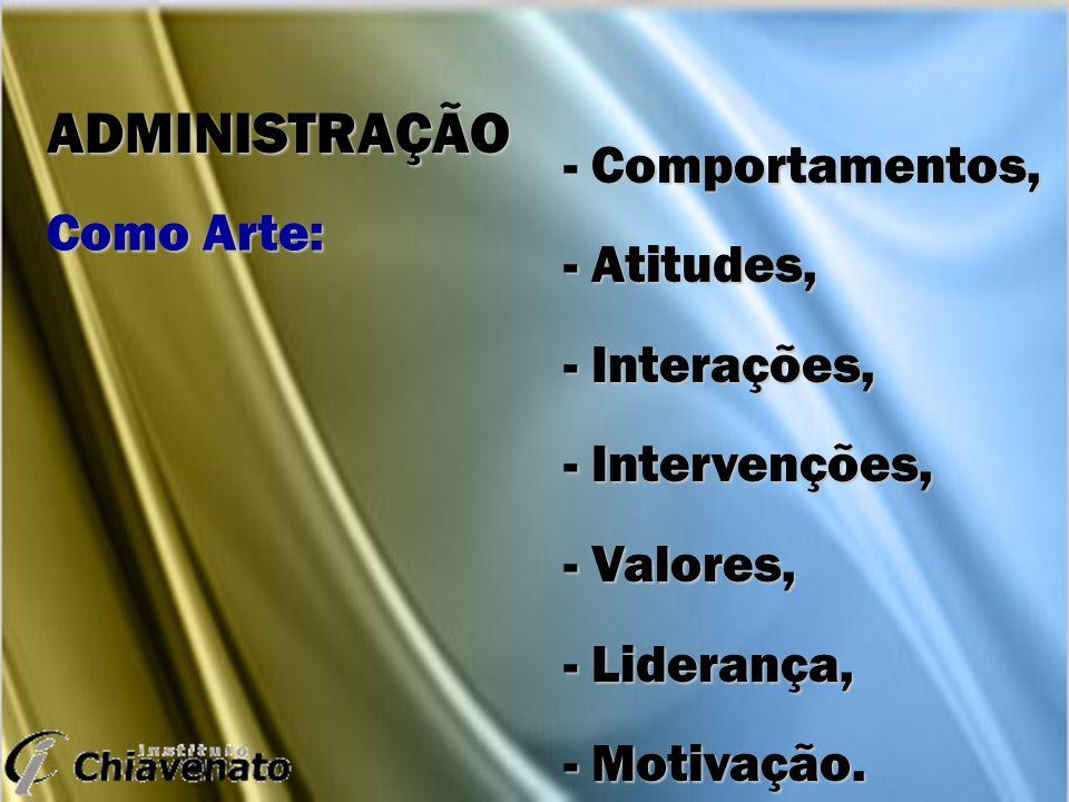 ADMINISTRAÇÃO - Comportamentos, - Atitudes, Como Arte: - Interações,