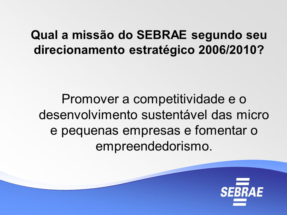 Qual a missão do SEBRAE segundo seu direcionamento estratégico 2006/2010